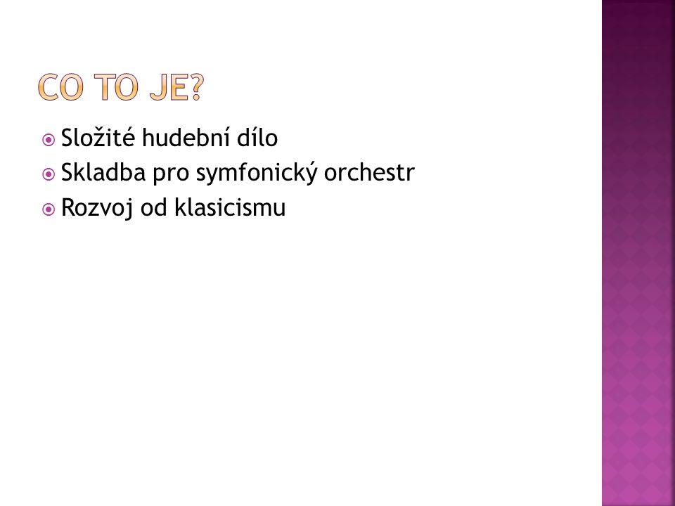  Složité hudební dílo  Skladba pro symfonický orchestr  Rozvoj od klasicismu