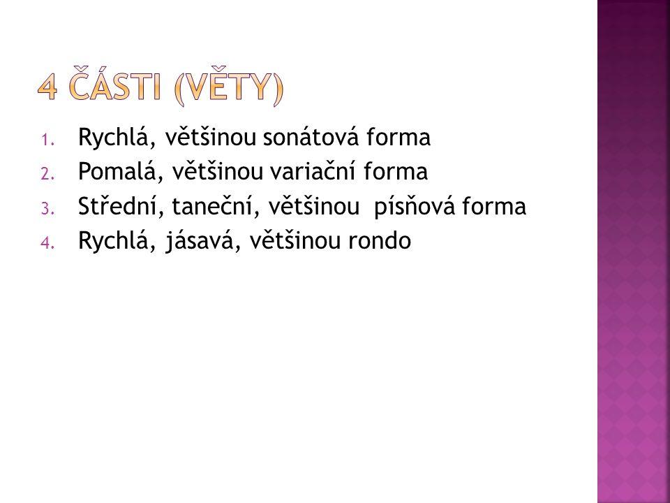 1. Rychlá, většinou sonátová forma 2. Pomalá, většinou variační forma 3.