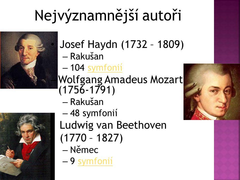 Nejvýznamnější autoři Josef Haydn (1732 – 1809) – Rakušan – 104 symfoniísymfonií – Wolfgang Amadeus Mozart (1756-1791) – Rakušan – 48 symfonií Ludwig van Beethoven (1770 – 1827) – Němec – 9 symfoniísymfonií