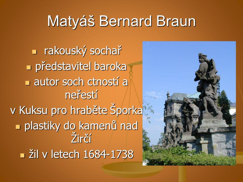 Matyáš Bernard Braun rakouský sochař rakouský sochař představitel baroka představitel baroka autor soch ctností a neřestí autor soch ctností a neřestí