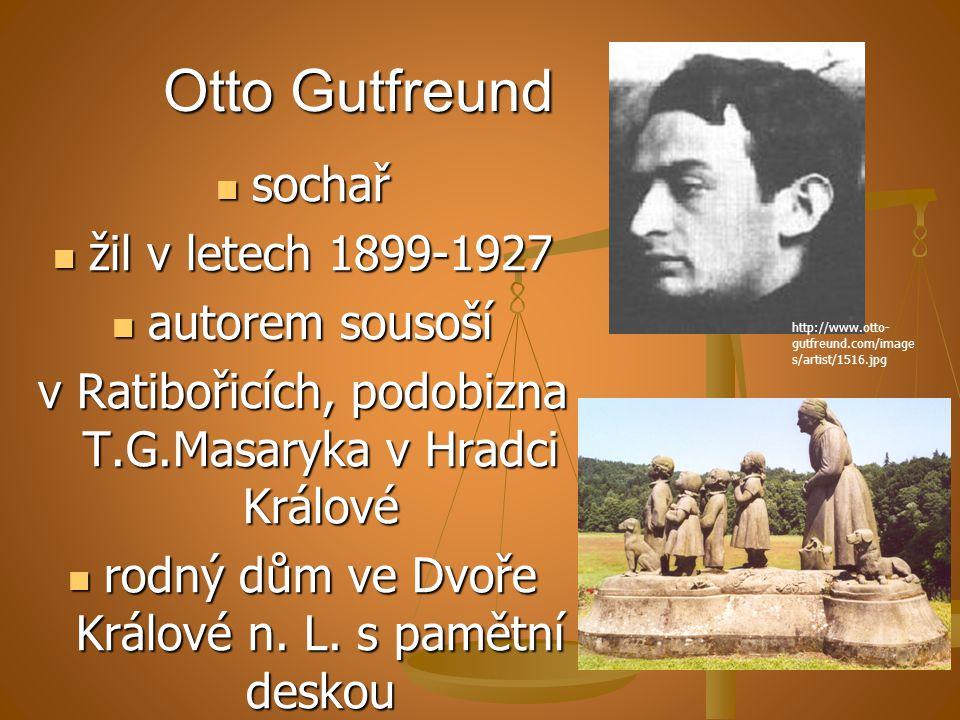 Otto Gutfreund sochař sochař žil v letech 1899-1927 žil v letech 1899-1927 autorem sousoší autorem sousoší v Ratibořicích, podobizna T.G.Masaryka v Hr