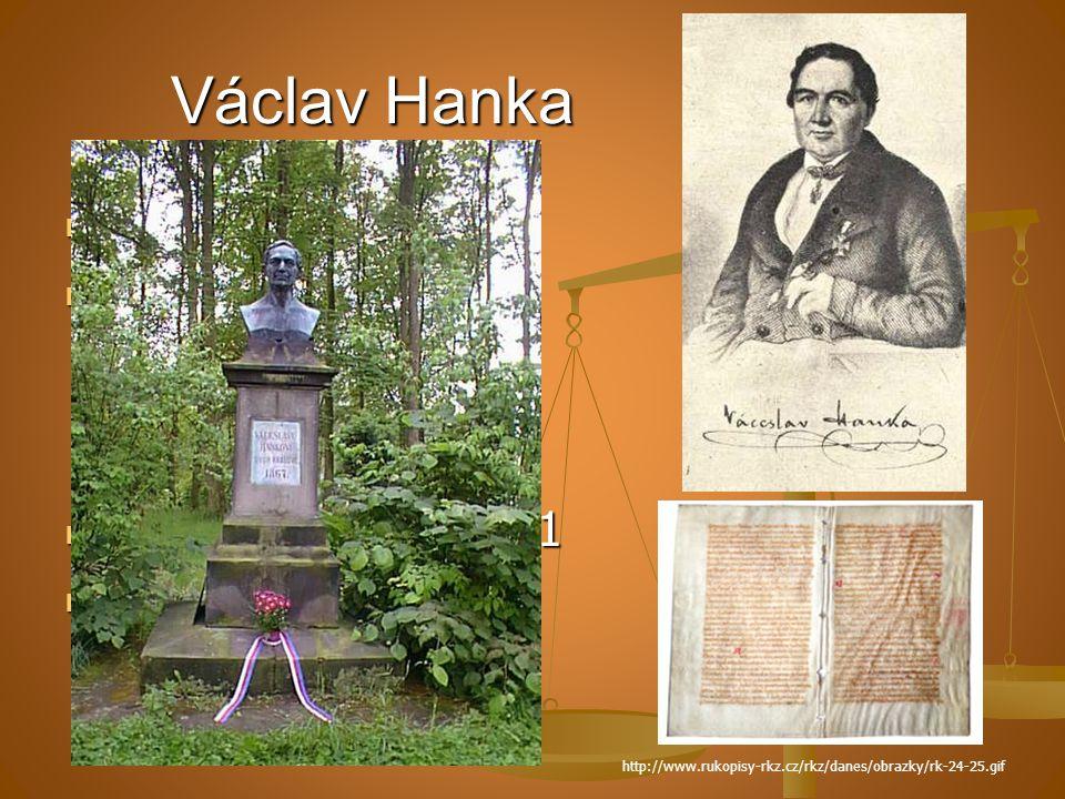 Václav Hanka jazykovědec jazykovědec 16. září 1817 nalezl ve věžní kobce kostela Rukopis královédvorský 16. září 1817 nalezl ve věžní kobce kostela Ru
