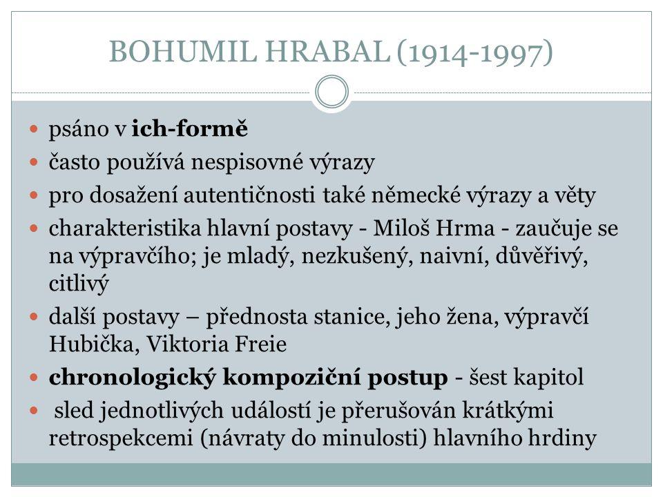 BOHUMIL HRABAL (1914-1997) psáno v ich-formě často používá nespisovné výrazy pro dosažení autentičnosti také německé výrazy a věty charakteristika hla