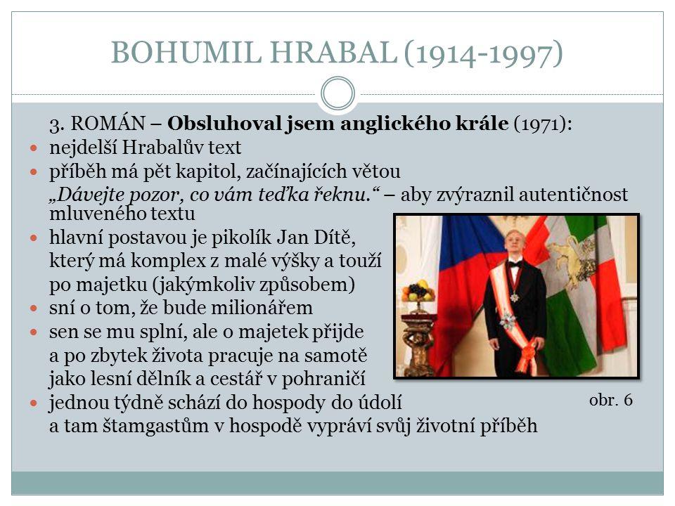 """BOHUMIL HRABAL (1914-1997) 3. ROMÁN – Obsluhoval jsem anglického krále (1971): nejdelší Hrabalův text příběh má pět kapitol, začínajících větou """"Dávej"""
