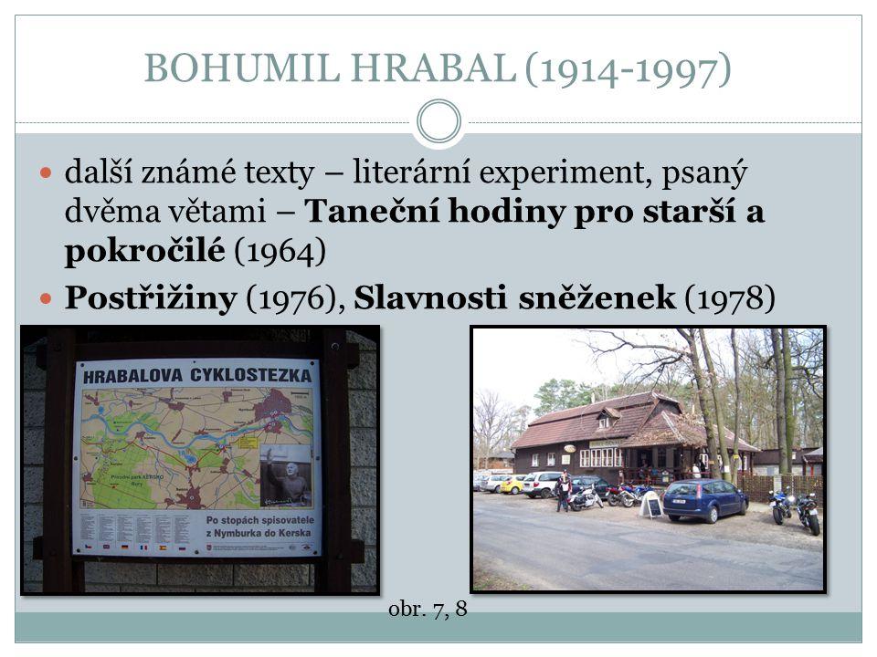 BOHUMIL HRABAL (1914-1997) další známé texty – literární experiment, psaný dvěma větami – Taneční hodiny pro starší a pokročilé (1964) Postřižiny (197