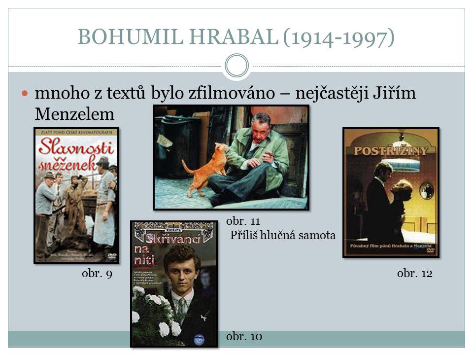 BOHUMIL HRABAL (1914-1997) mnoho z textů bylo zfilmováno – nejčastěji Jiřím Menzelem obr. 9 obr. 10 obr. 11 Příliš hlučná samota obr. 12