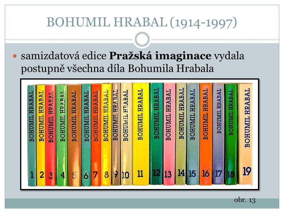BOHUMIL HRABAL (1914-1997) samizdatová edice Pražská imaginace vydala postupně všechna díla Bohumila Hrabala obr. 13