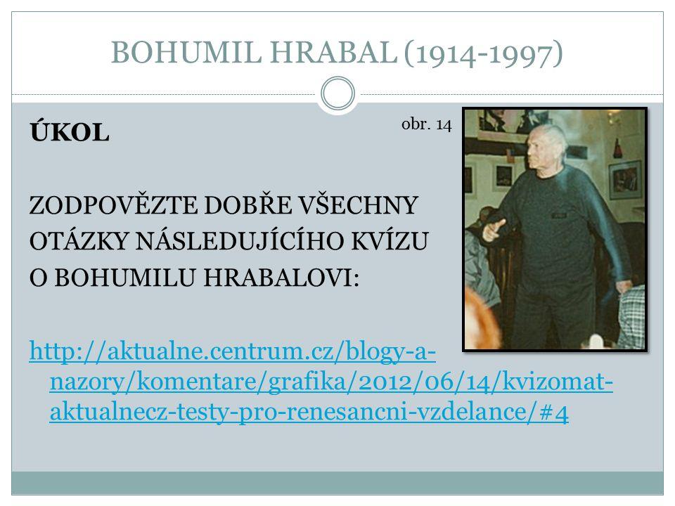 BOHUMIL HRABAL (1914-1997) ÚKOL ZODPOVĚZTE DOBŘE VŠECHNY OTÁZKY NÁSLEDUJÍCÍHO KVÍZU O BOHUMILU HRABALOVI: http://aktualne.centrum.cz/blogy-a- nazory/k