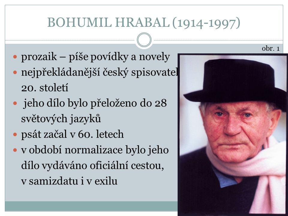 BOHUMIL HRABAL (1914-1997) prozaik – píše povídky a novely nejpřekládanější český spisovatel 20. století jeho dílo bylo přeloženo do 28 světových jazy