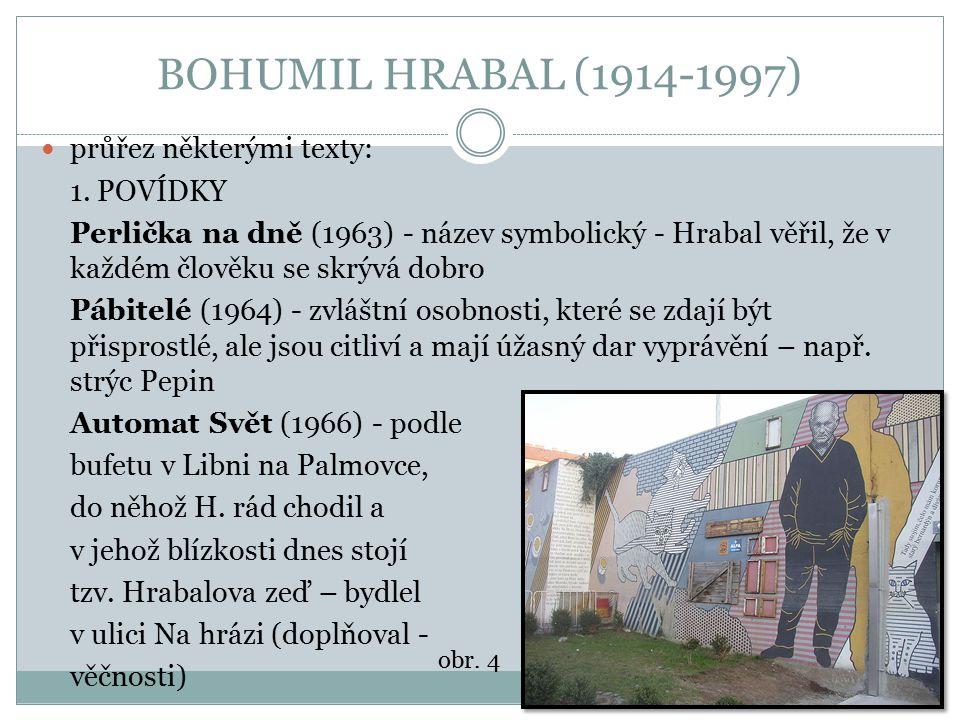BOHUMIL HRABAL (1914-1997) průřez některými texty: 1. POVÍDKY Perlička na dně (1963) - název symbolický - Hrabal věřil, že v každém člověku se skrývá