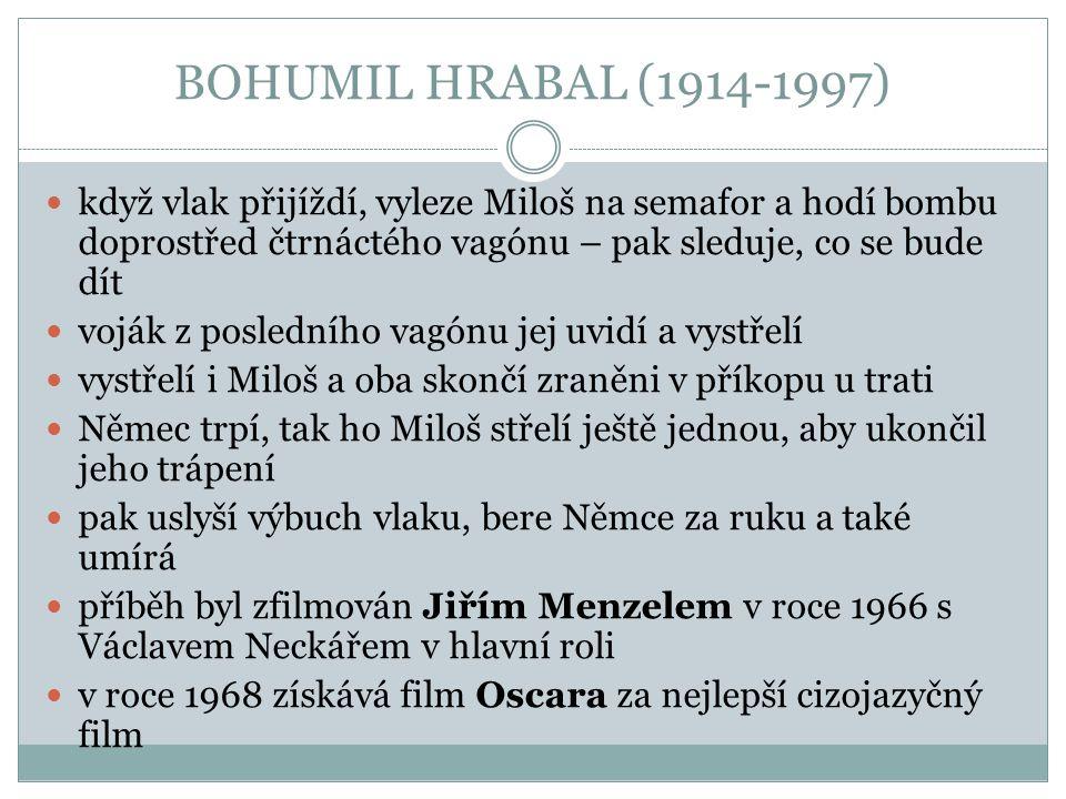 BOHUMIL HRABAL (1914-1997) psáno v ich-formě často používá nespisovné výrazy pro dosažení autentičnosti také německé výrazy a věty charakteristika hlavní postavy - Miloš Hrma - zaučuje se na výpravčího; je mladý, nezkušený, naivní, důvěřivý, citlivý další postavy – přednosta stanice, jeho žena, výpravčí Hubička, Viktoria Freie chronologický kompoziční postup - šest kapitol sled jednotlivých událostí je přerušován krátkými retrospekcemi (návraty do minulosti) hlavního hrdiny