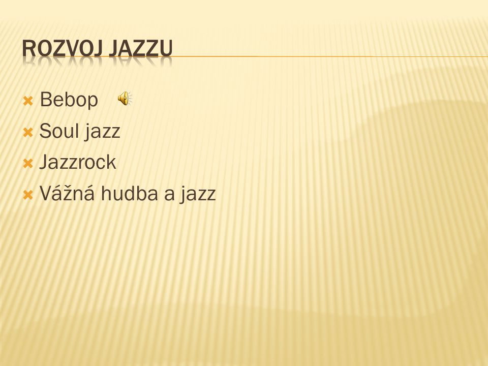  Bebop  Soul jazz  Jazzrock  Vážná hudba a jazz
