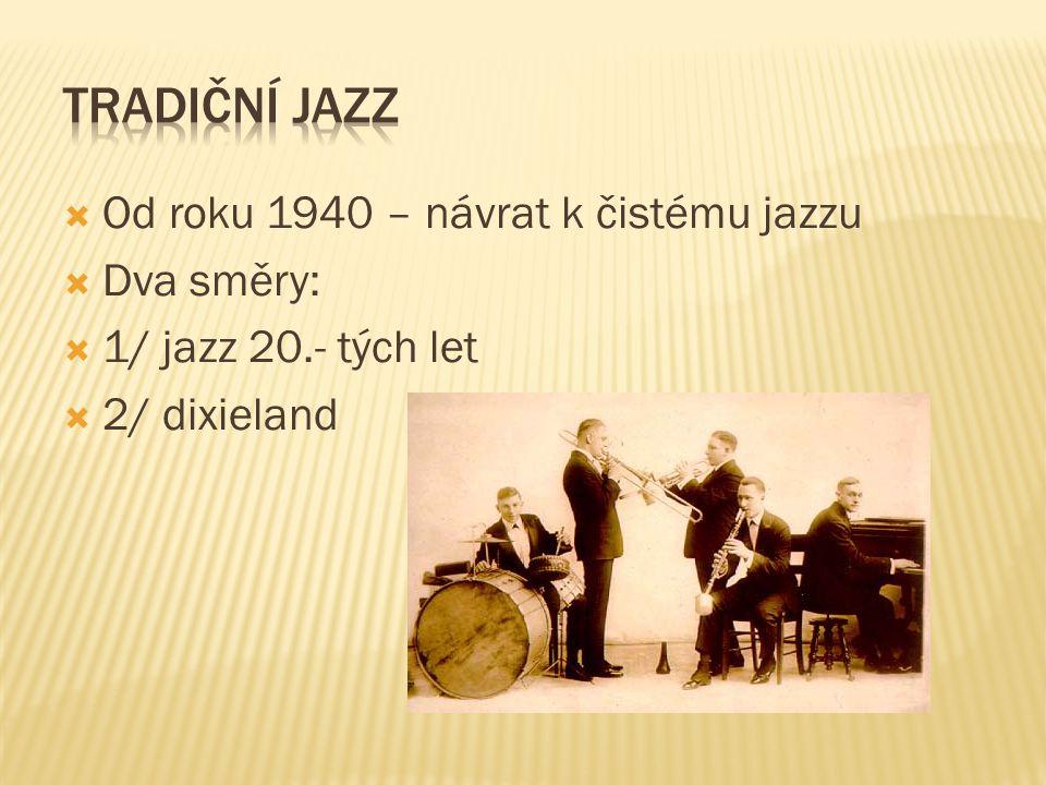  Od roku 1940 – návrat k čistému jazzu  Dva směry:  1/ jazz 20.- tých let  2/ dixieland