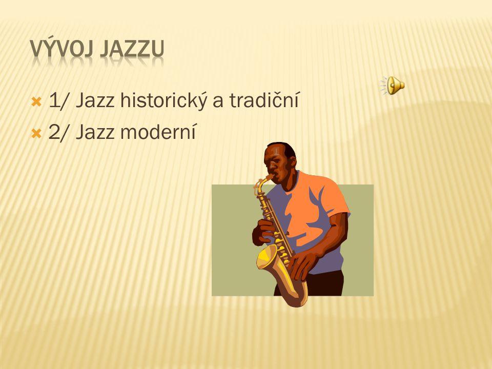 11/ Jazz historický a tradiční 22/ Jazz moderní