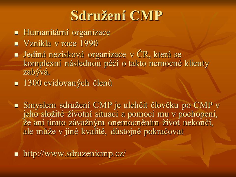 Sdružení CMP Humanitární organizace Humanitární organizace Vznikla v roce 1990 Vznikla v roce 1990 Jediná nezisková organizace v ČR, která se komplexní následnou péčí o takto nemocné klienty zabývá.