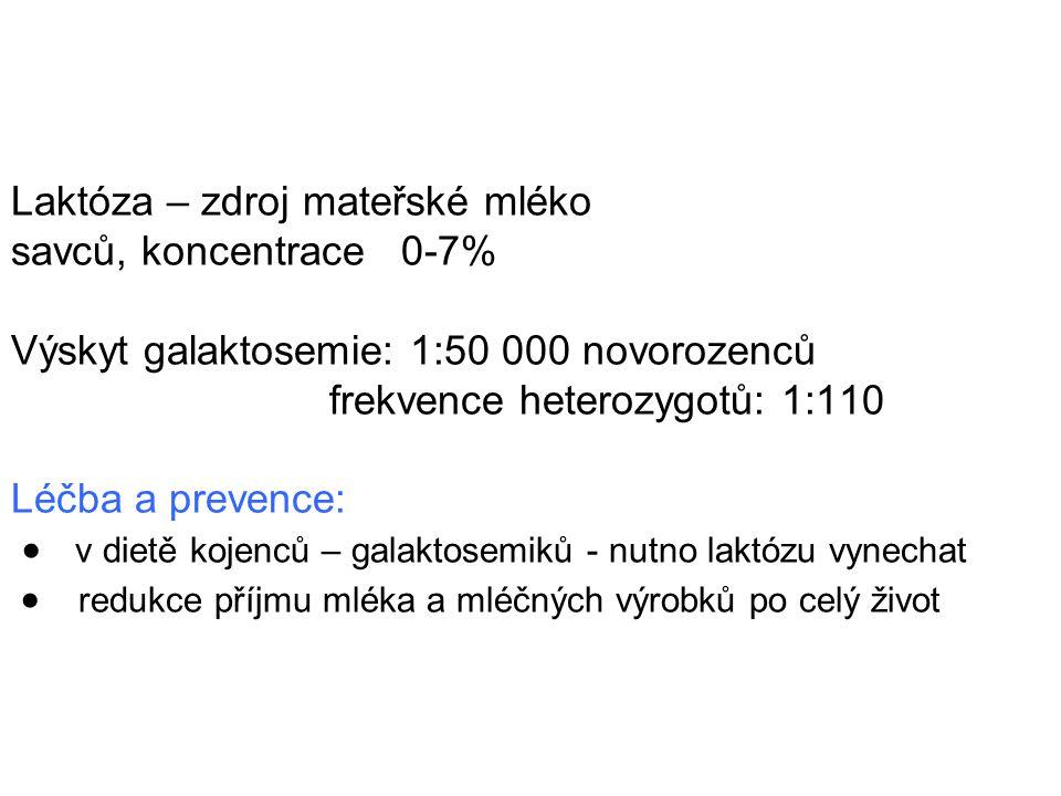 Laktóza – zdroj mateřské mléko savců, koncentrace 0-7% Výskyt galaktosemie: 1:50 000 novorozenců frekvence heterozygotů: 1:110 Léčba a prevence:  v d