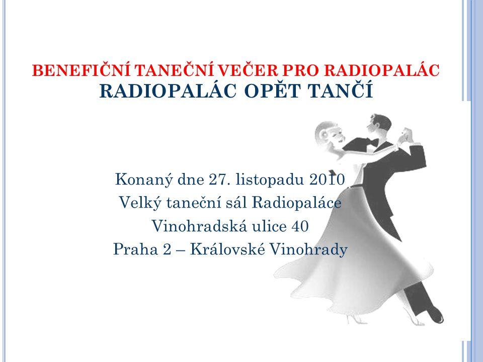 BENEFIČNÍ TANEČNÍ VEČER PRO RADIOPALÁC RADIOPALÁC OPĚT TANČÍ Konaný dne 27. listopadu 2010 Velký taneční sál Radiopaláce Vinohradská ulice 40 Praha 2