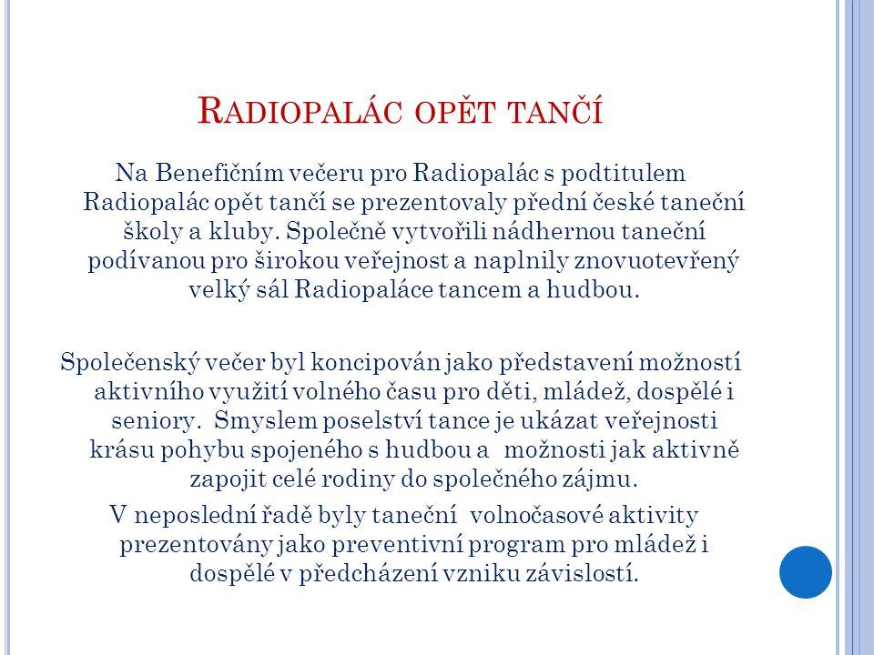 R ADIOPALÁC OPĚT TANČÍ Na Benefičním večeru pro Radiopalác s podtitulem Radiopalác opět tančí se prezentovaly přední české taneční školy a kluby. Spol