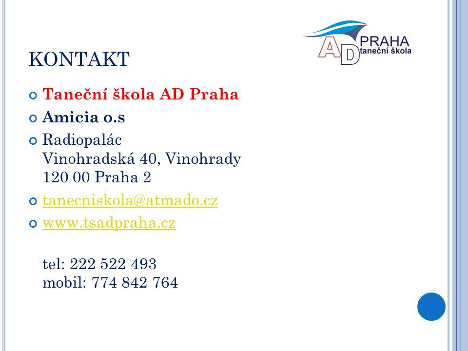 KONTAKT Taneční škola AD Praha Amicia o.s Radiopalác Vinohradská 40, Vinohrady 120 00 Praha 2 tanecniskola@atmado.cz www.tsadpraha.cz tel: 222 522 493
