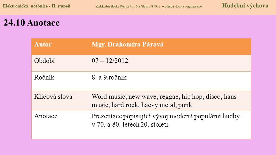 Elektronická učebnice - II. stupeň Základní škola Děčín VI, Na Stráni 879/2 – příspěvková organizace Hudební výchova 24.10 Anotace AutorMgr. Drahomíra