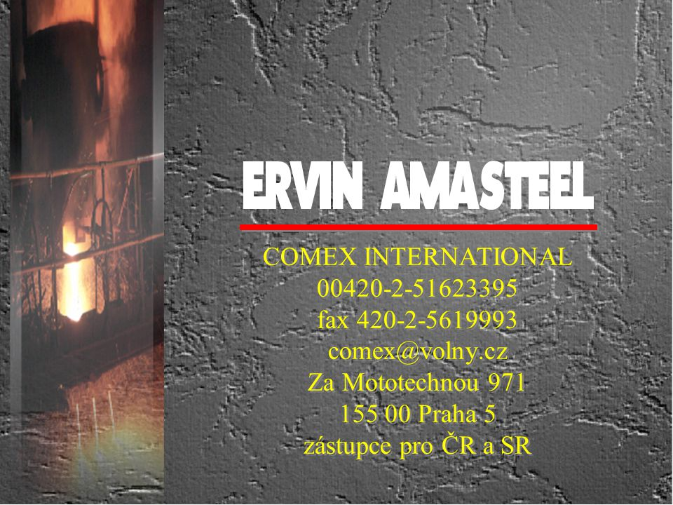 COMEX INTERNATIONAL 00420-2-51623395 fax 420-2-5619993 comex@volny.cz Za Mototechnou 971 155 00 Praha 5 zástupce pro ČR a SR