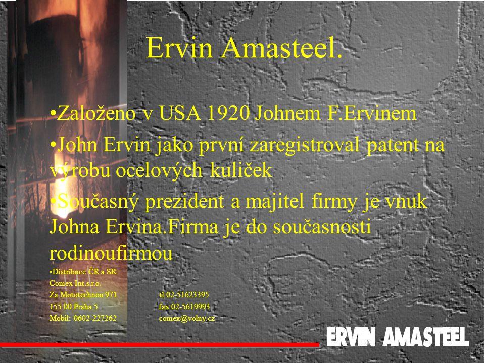 Založeno v USA 1920 Johnem F.Ervinem John Ervin jako první zaregistroval patent na výrobu ocelových kuliček Současný prezident a majitel firmy je vnuk