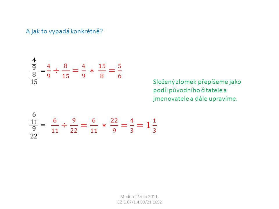 Moderní škola 2011, CZ.1.07/1.4.00/21.1692 A jak to vypadá konkrétně? Složený zlomek přepíšeme jako podíl původního čitatele a jmenovatele a dále upra