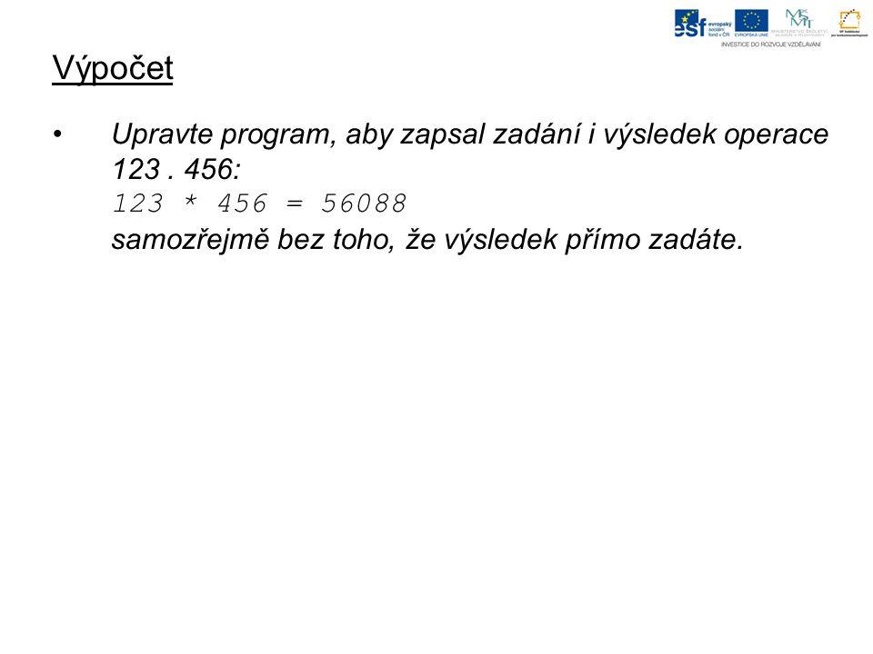 Výpočet Upravte program, aby zapsal zadání i výsledek operace 123.