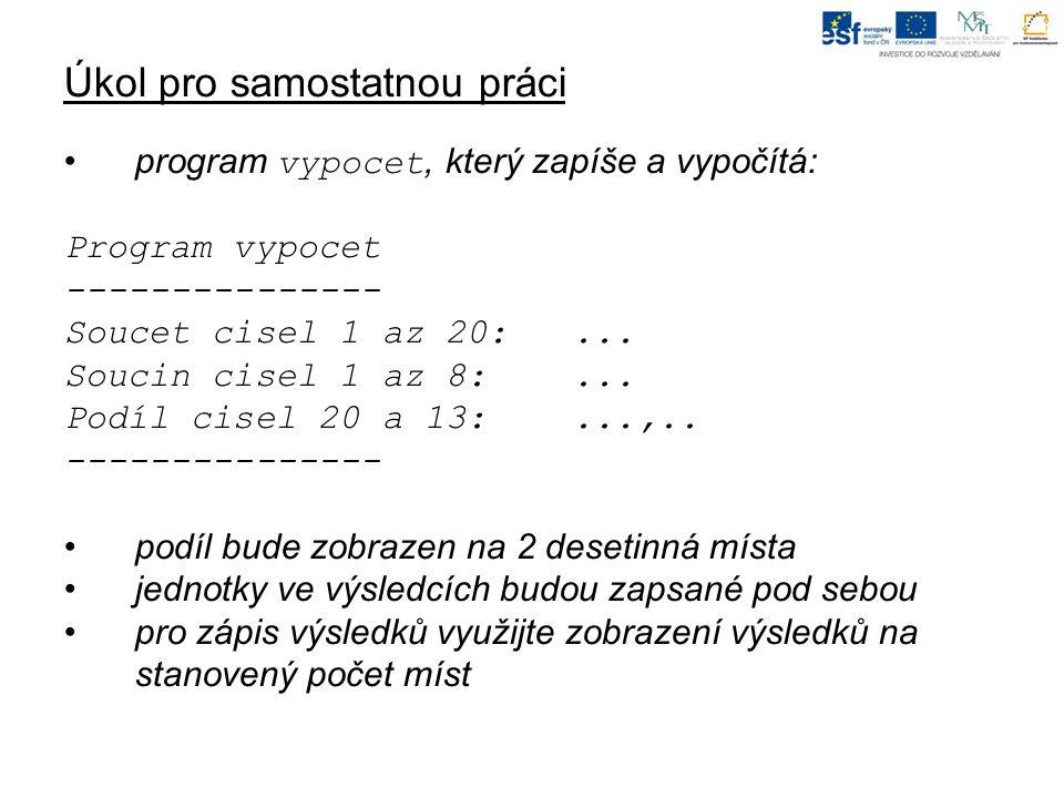 Úkol pro samostatnou práci program vypocet, který zapíše a vypočítá: Program vypocet --------------- Soucet cisel 1 az 20:...