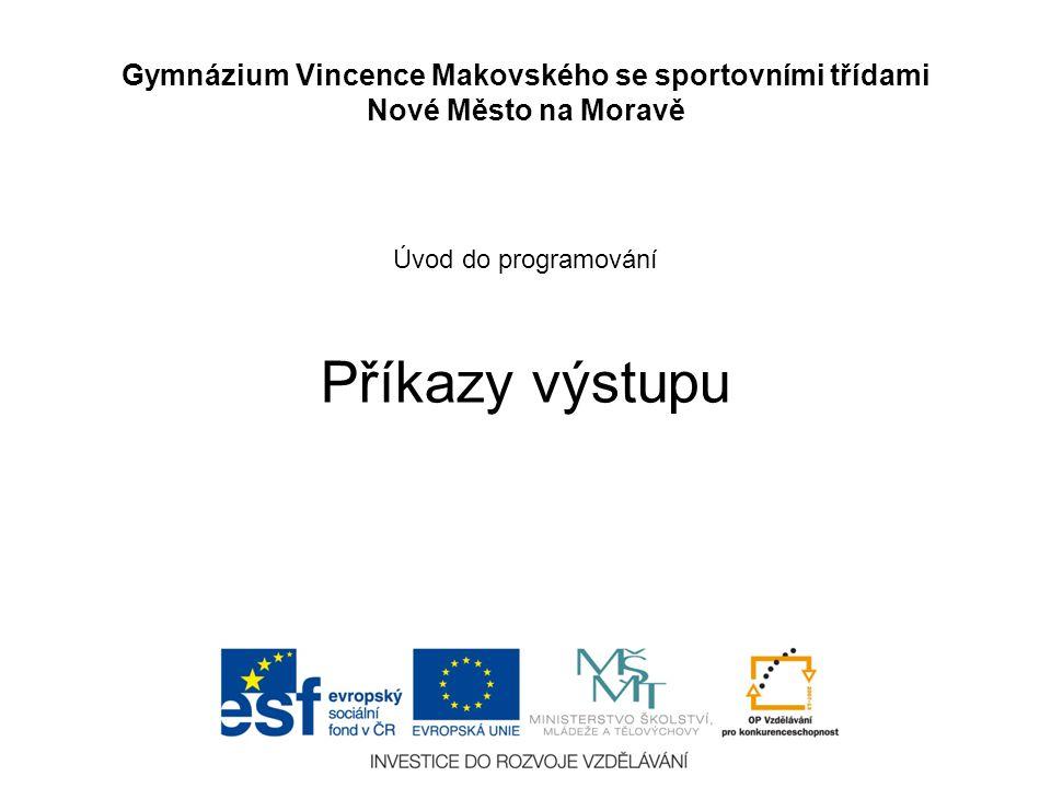 Úvod do programování Příkazy výstupu Gymnázium Vincence Makovského se sportovními třídami Nové Město na Moravě
