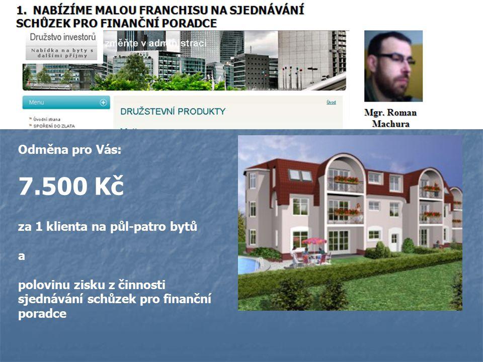 ODMĚNA PRO VÁS Odměna pro Vás: 7.500 Kč za 1 klienta na půl-patro bytů a polovinu zisku z činnosti sjednávání schůzek pro finanční poradce
