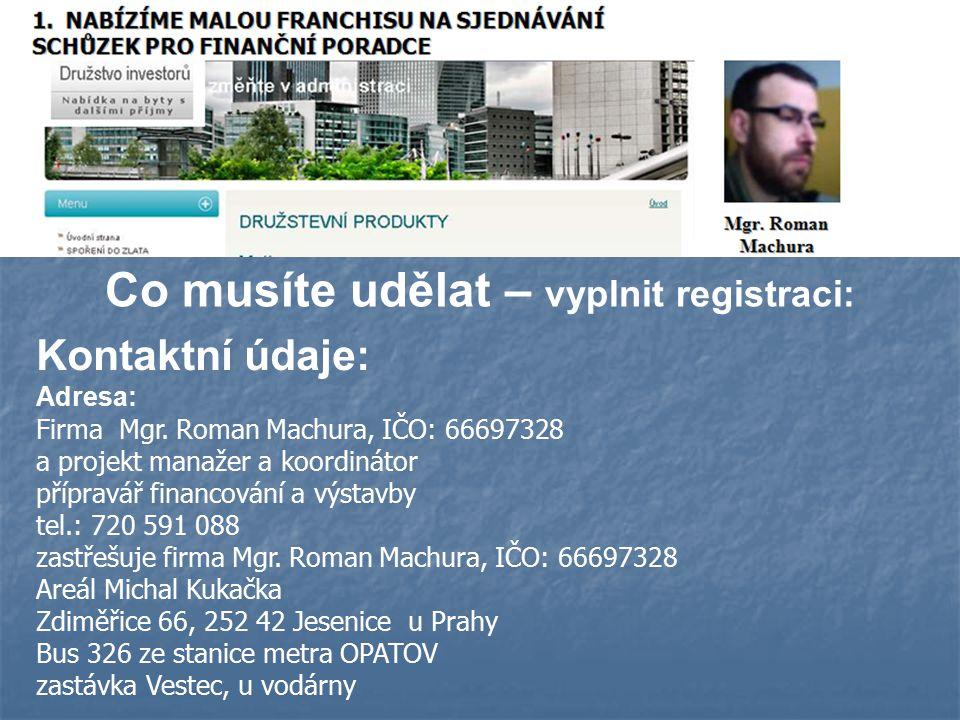 Kontaktní údaje: Adresa: Firma Mgr. Roman Machura, IČO: 66697328 a projekt manažer a koordinátor přípravář financování a výstavby tel.: 720 591 088 za