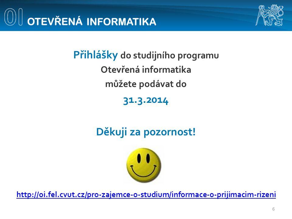 Přihlášky do studijního programu Otevřená informatika můžete podávat do 31.3.2014 Děkuji za pozornost.