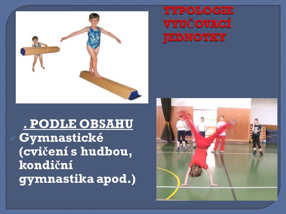 . PODLE OBSAHU Gymnastické (cvi č ení s hudbou, kondi č ní gymnastika apod.)