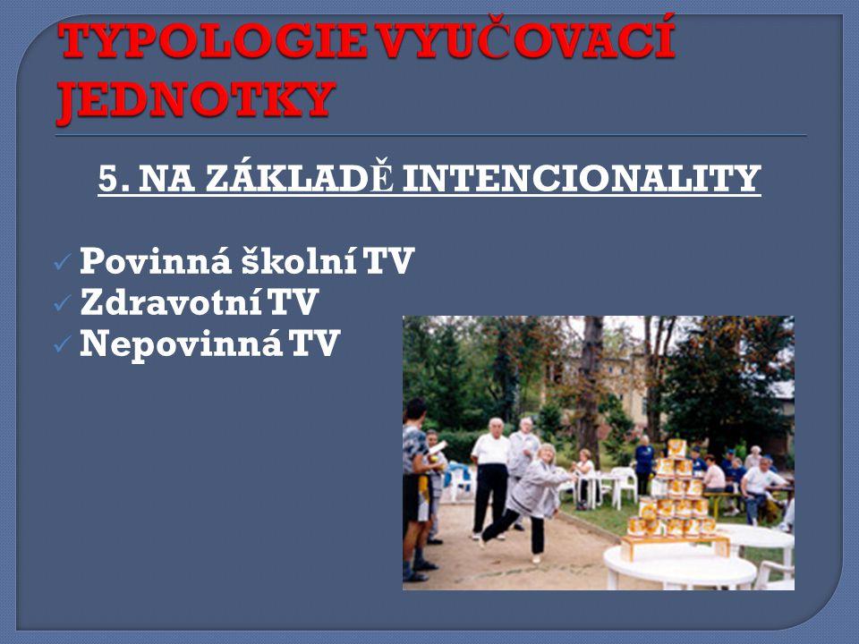 5. NA ZÁKLAD Ě INTENCIONALITY Povinná školní TV Zdravotní TV Nepovinná TV