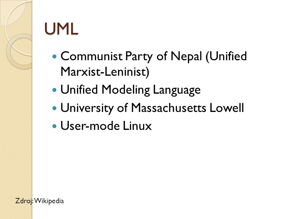 UML Communist Party of Nepal (Unified Marxist-Leninist) Unified Modeling Language University of Massachusetts Lowell User-mode Linux Zdroj: Wikipedia