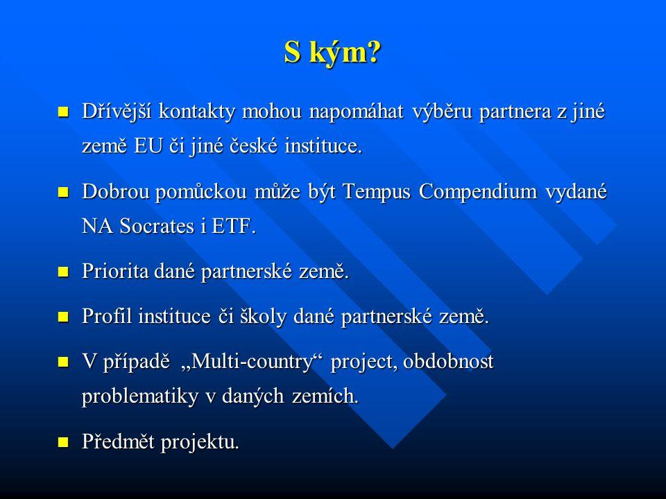 S kým? Dřívější kontakty mohou napomáhat výběru partnera z jiné země EU či jiné české instituce. Dřívější kontakty mohou napomáhat výběru partnera z j
