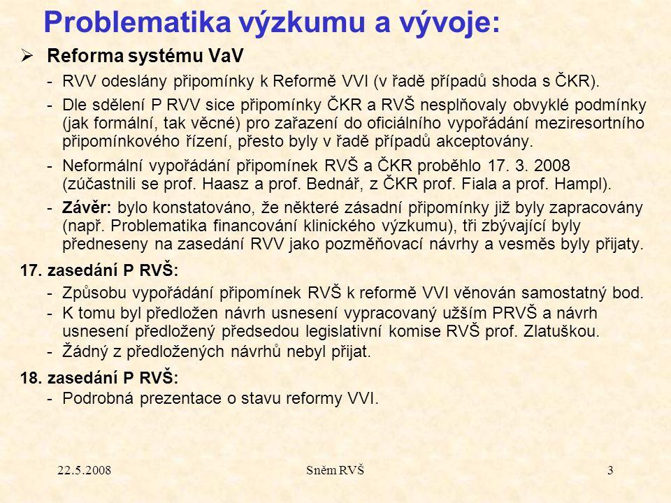 22.5.2008Sněm RVŠ3  Reforma systému VaV -RVV odeslány připomínky k Reformě VVI (v řadě případů shoda s ČKR). -Dle sdělení P RVV sice připomínky ČKR a