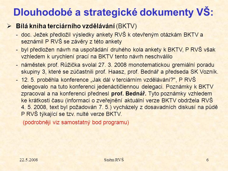 22.5.2008Sněm RVŠ6  Bílá kniha terciárního vzdělávání (BKTV) - doc. Ježek předložil výsledky ankety RVŠ k otevřeným otázkám BKTV a seznámil P RVŠ se