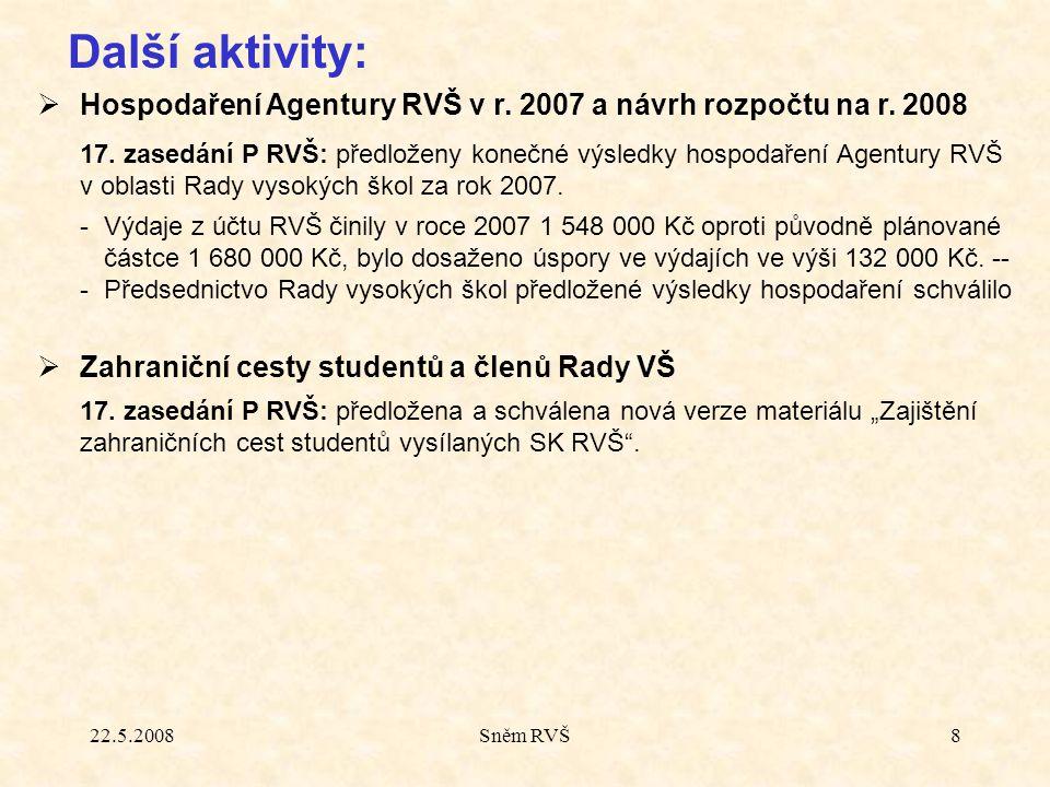 22.5.2008Sněm RVŠ8  Hospodaření Agentury RVŠ v r. 2007 a návrh rozpočtu na r. 2008 17. zasedání P RVŠ: předloženy konečné výsledky hospodaření Agentu