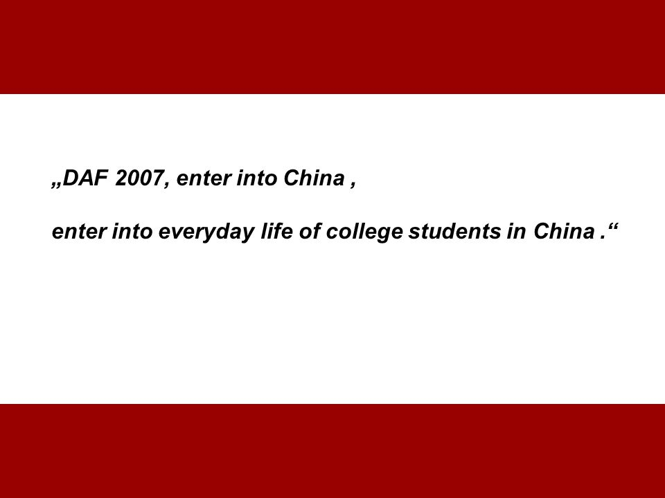 """DAF 2007, enter into China, enter into everyday life of college students in China."""