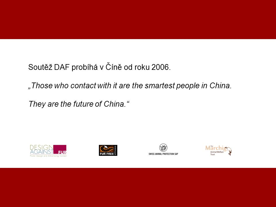 """DAF CHINA 2007 ocenění """"Everyone should be self- conscious on anti-fur, and then make all their friends to know the truth about fur."""
