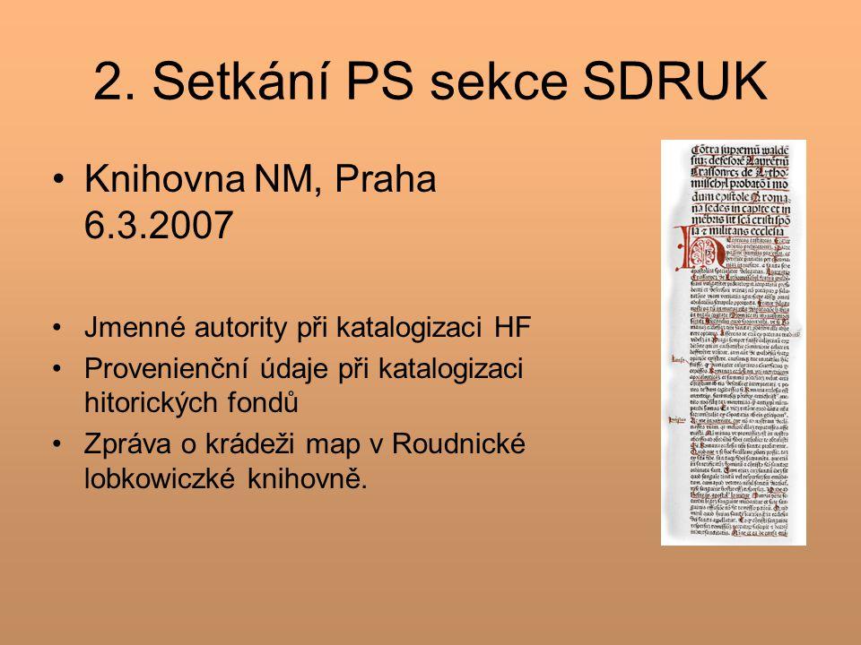2. Setkání PS sekce SDRUK Knihovna NM, Praha 6.3.2007 Jmenné autority při katalogizaci HF Provenienční údaje při katalogizaci hitorických fondů Zpráva