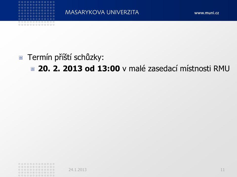 Termín příští schůzky: 20. 2. 2013 od 13:00 v malé zasedací místnosti RMU 24.1.201311