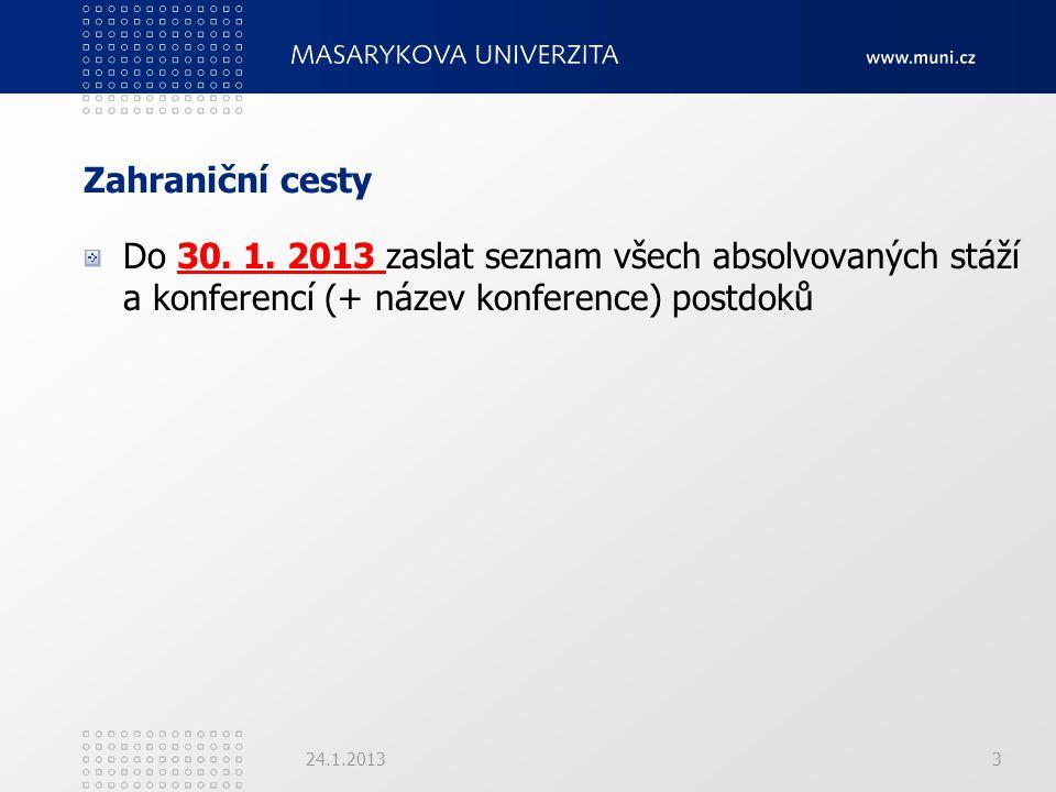 Zahraniční cesty Do 30. 1. 2013 zaslat seznam všech absolvovaných stáží a konferencí (+ název konference) postdoků 24.1.20133