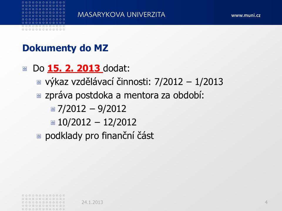 Dokumenty do MZ Do 15. 2. 2013 dodat: výkaz vzdělávací činnosti: 7/2012 – 1/2013 zpráva postdoka a mentora za období: 7/2012 – 9/2012 10/2012 – 12/201