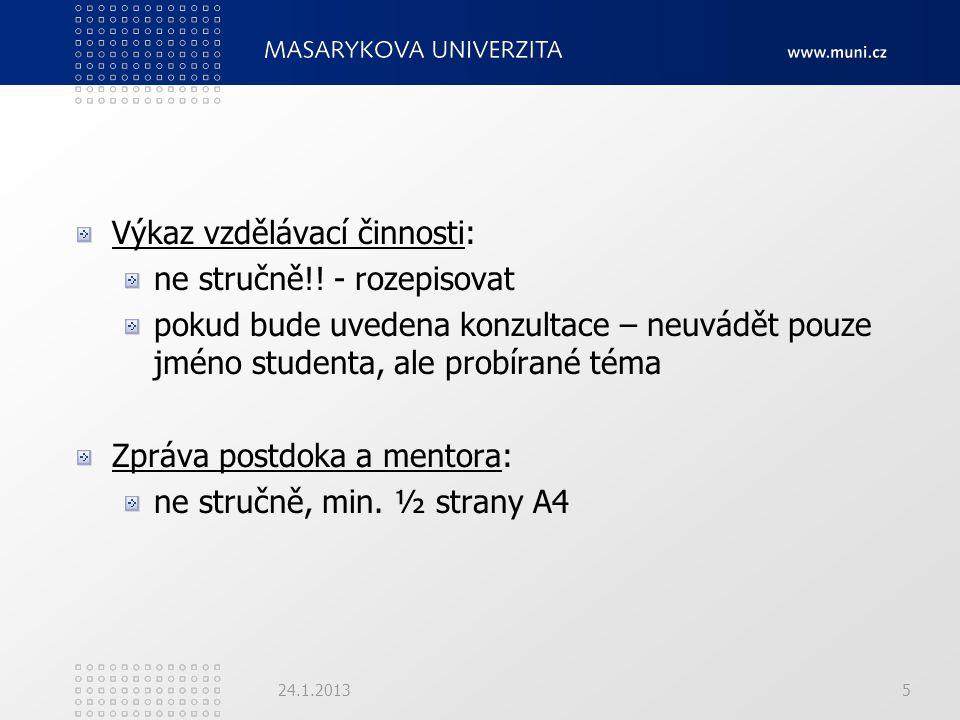 Výkaz vzdělávací činnosti: ne stručně!! - rozepisovat pokud bude uvedena konzultace – neuvádět pouze jméno studenta, ale probírané téma Zpráva postdok