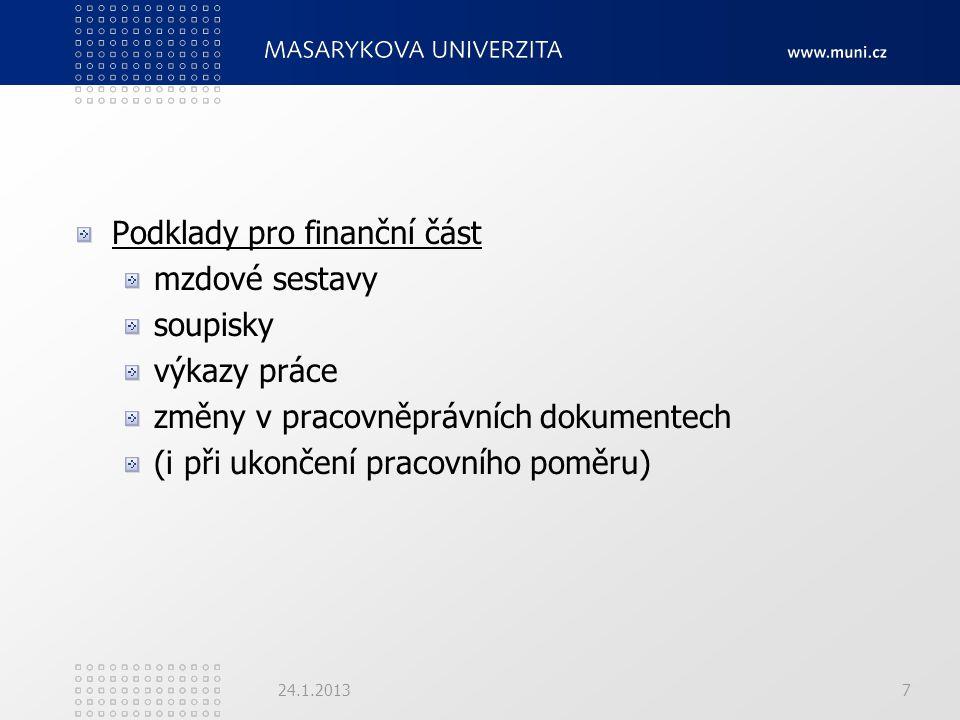 Podklady pro finanční část mzdové sestavy soupisky výkazy práce změny v pracovněprávních dokumentech (i při ukončení pracovního poměru) 24.1.20137