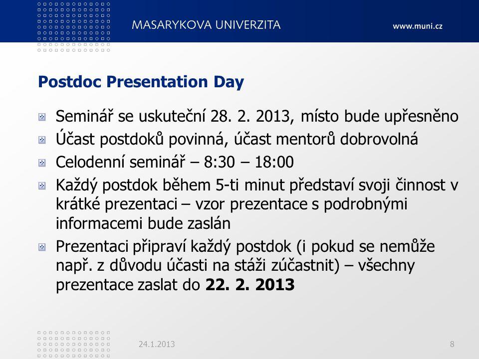 Postdoc Presentation Day Seminář se uskuteční 28. 2. 2013, místo bude upřesněno Účast postdoků povinná, účast mentorů dobrovolná Celodenní seminář – 8