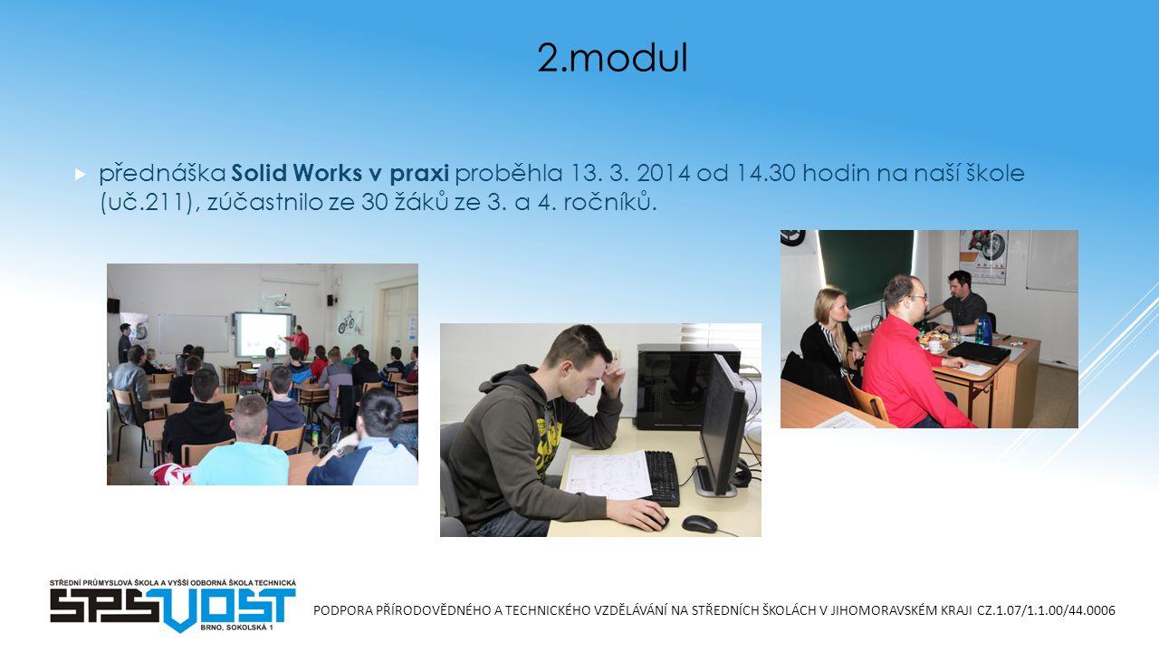 PODPORA PŘÍRODOVĚDNÉHO A TECHNICKÉHO VZDĚLÁVÁNÍ NA STŘEDNÍCH ŠKOLÁCH V JIHOMORAVSKÉM KRAJI CZ.1.07/1.1.00/44.0006  přednáška Solid Works v praxi proběhla 13.